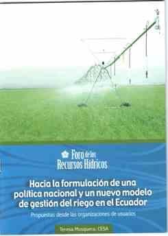 Hacia la formulación de una política nacional y un nuevo modelo de gestión del riego en el Ecuador